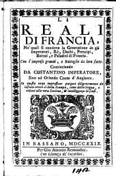 Li reali di Francia, ne' quali si contiene la generatione de gli imperatori, re, duchi, prencipi, baroni, e paladini di Francia ..
