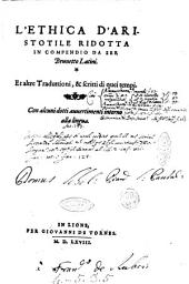 L'Ethica d'Aristotile ridotta in compendio da ser Brunetto Latini. Et altre traduttioni, & scritti di quei tempi. Con alcuni dotti auuertimenti intorno alla lingua