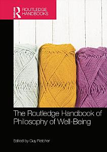 The Routledge Handbook of Philosophy of Well Being PDF