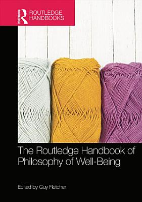 The Routledge Handbook of Philosophy of Well Being