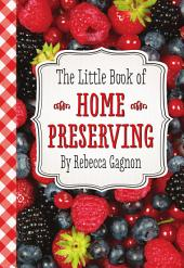 The Little Book of Home Preserving