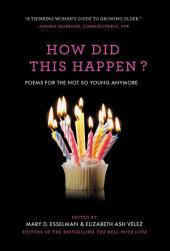 How Did This Happen?: Poems for the Not So Young Anymore