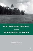 Holy Warriors  Infidels  and Peacemakers in Africa PDF