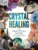 Crystal Healing   The Practical Guide To Start Your Gemstone Healing Journey Today PDF
