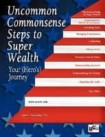 Uncommon Commonsense Steps to Super Wealth  Your  Hero s  Journey PDF