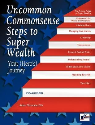 Uncommon Commonsense Steps to Super Wealth  Your  Hero s  Journey