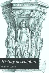 History of Sculpture: From the Earliest Ages to the Present Time, Volume 2