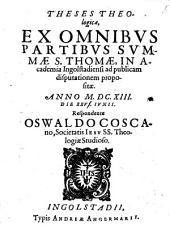 Theses Theologicae, Ex Omnibus Partibus Summae S. Thomae: In Academia Ingostadiana ... propositae