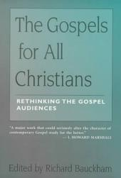 The Gospels for All Christians: Rethinking the Gospel Audiences
