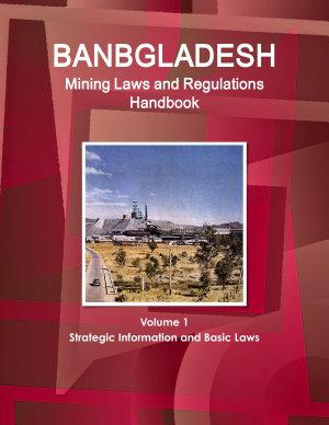 Bangladesh Mining Laws and Regulations Handbook Volume 1 Strategic Information and Basic Laws