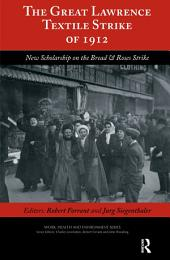 The Great Lawrence Textile Strike of 1912: New Scholarship on the Bread & Roses Strike