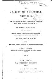 The Anatomy of Melancholy, what it is: With All the Kinds, Causes, Symptons, Prognostics, and Several Cures of it, Volume 2