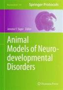 Animal Models of Neurodevelopmental Disorders