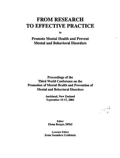 From Research to Effective Practice to Promote Mental Health and Prevent Mental and Behavioral Disorders   Proceedings of the Third World Conference on the Promotion of Mental Health and Prevention of Mental and Behavioral Disorders  September 15 17  2004 PDF