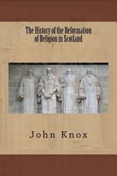 The history of the reformation of religion in Scotland