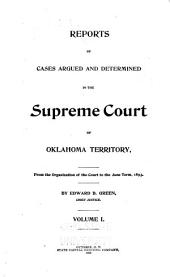 Reports of Cases Argued and Determined in the Supreme Court of Oklahoma Territory: Volume 1