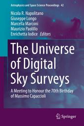 The Universe of Digital Sky Surveys: A Meeting to Honour the 70th Birthday of Massimo Capaccioli