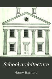 School Architecture: Or, Contributions to the Improvement of School-houses in the United States