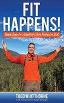 Fit Happens! Simple Steps for a Healthier, More Productive Life!
