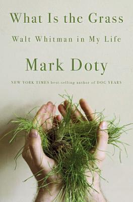 What Is the Grass  Walt Whitman in My Life