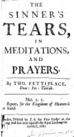 The Sinner s tears  in meditations and prayers  A comfortable prayer to be used at the point of death by the visitors of the sick  The dying confession of M  A  Sadler  etc   PDF