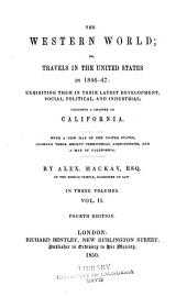 The Western World; Or, Travels in the United States in 1846-47: Exhibiting Them in Their Latest Development, Social, Political and Industrial; Including a Chapter on California, Volume 2