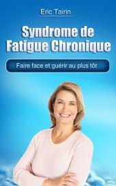 Syndrome de Fatigue Chronique : Faire face et guérir au plus tôt (encéphalomyélite myalgique, fibromyalgie, dépression, inflammation, symptôme, épuisement, fatigue intense, fatigue permanente, manque de vitalité, manque d'énergie, fatiguée)