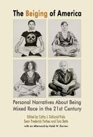 The Beiging of America  Personal Narratives about Being Mixed Race in the 21st Century PDF