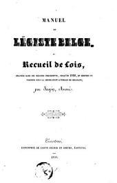 Manuel du légiste belge ou Recueil de lois, émanées sous les régimes précédents, jusqu'en 1830, et restées en vigueur sous la législature actuelle de Belgique