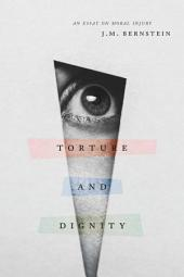 Torture and Dignity: An Essay on Moral Injury