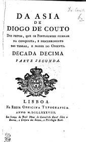 Da Asia De Diogo De Couto: Dos Feitos, Que Os Portuguezes Fizeram Na Conquista, E Descubrimento Das Terras, E Mares Do Oriente. Decada Decima. Parte Segunda, Parte 10