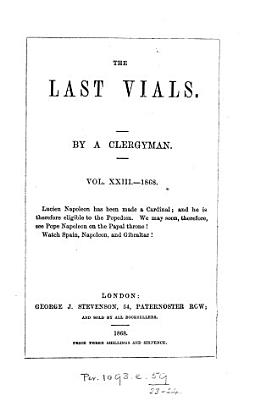 The last vials  being a series of essays upon the subject of the second advent  Publ  separately in the year 1846  By a clergyman  R A  Purdon   10th ser   17th year  no 1 28th year  no 4