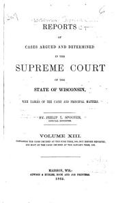 Reports of Cases Argued and Determined in the Supreme Court of the State of Wisconsin: Volume 13