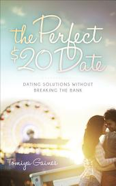 The Perfect $20 Date: Dating Solutions Without Breaking the Bank