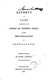Reports of Cases Adjudged in the Court of Common Pleas of the First Judicial District of Pennsylvania [1801-1814]: Volume 1