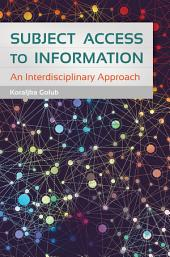 Subject Access to Information: An Interdisciplinary Approach: An Interdisciplinary Approach