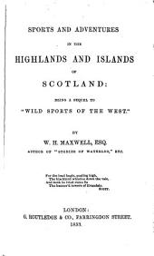 "Sports and Adventures in the Highlands and Islands of Scotland: Being a Sequel to the ""Wild Sports of the West"""
