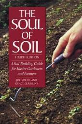 The Soul of Soil: A Soil-Building Guide for Master Gardeners and Farmers, 4th Edition, Edition 4