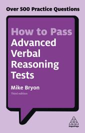 How to Pass Advanced Verbal Reasoning Tests: Over 500 Practice Questions, Edition 3
