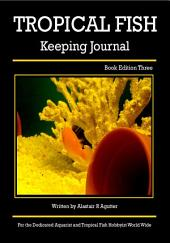 Tropical Fish Keeping Journal: Book Edition Three
