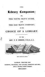 The Library-Companion: Or the Young Man's Guide and the Old Man's Comfort, in the Choise of a Library, Volume 1