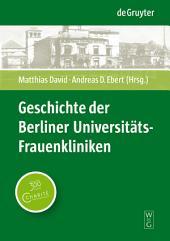 Geschichte der Berliner Universitäts-Frauenkliniken: Strukturen, Personen und Ereignisse in und außerhalb der Charité