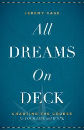 All Dreams on Deck: Charting the Course for Your Life and Work