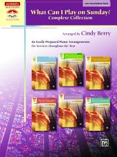 What Can I Play on Sunday?, Complete Collection: 60 Easily Prepared Late Intermediate Piano Arrangements for Services throughout the Year