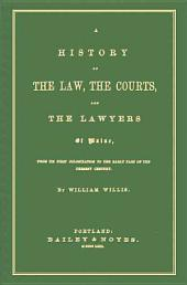 A History of the Law, the Courts, and the Lawyers of Maine: From Its First Colonization to the Early Part of the Present Century