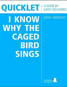 Quicklet on Maya Angelou s I Know Why the Caged Bird Sings  CliffNotes like Book Summary and Analysis  PDF