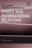 The Ashgate Research Companion to Ethics and International Relations PDF
