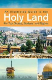 An Illustrated Guide to the Holy Land for Tour Groups, Students, and Pilgrims