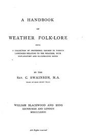 A Handbook of Weather Folk-lore: Being a Collection of Proverbial Sayings in Various Languages Relating to the Weather, with Explanatory and Illustrative Notes