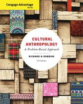 Cengage Advantage Books: Cultural Anthropology: A Problem-Based Approach: Edition 6
